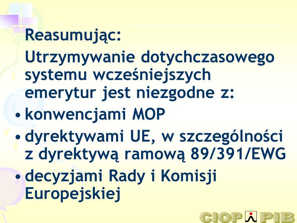 Reasumując: Utrzymywanie dotychczasowego systemu wcześniejszych emerytur jest niezgodne z: konwencjami MOP dyrektywami UE, w szczególności z dyrektywą