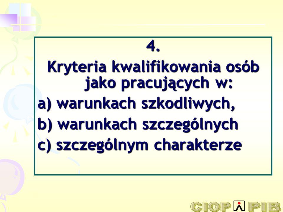 4. Kryteria kwalifikowania osób jako pracujących w: a) warunkach szkodliwych, b) warunkach szczególnych c) szczególnym charakterze
