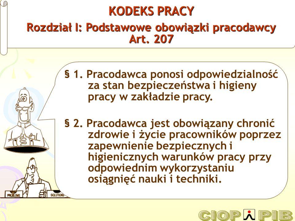 KODEKS PRACY Rozdział I: Podstawowe obowiązki pracodawcy Art. 207 § 1. Pracodawca ponosi odpowiedzialność za stan bezpieczeństwa i higieny pracy w zak