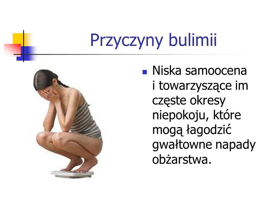 Przyczyny bulimii Niska samoocena i towarzyszące im częste okresy niepokoju, które mogą łagodzić gwałtowne napady obżarstwa.