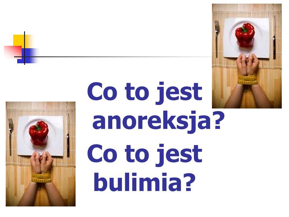 Co to jest anoreksja? Co to jest bulimia?