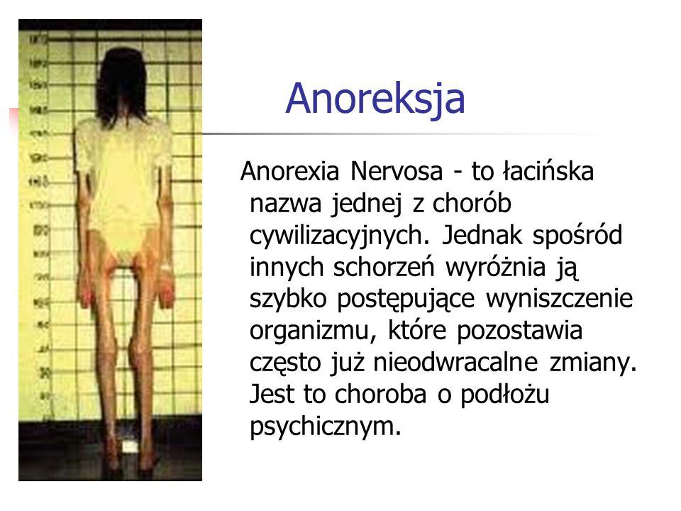 Przyczynami anoreksji są: Zaburzone postrzeganie obrazu własnego ciała – chorzy nie zdają sobie sprawy z tego, jak bardzo są wyniszczeni, nie widzą swojej chudości.