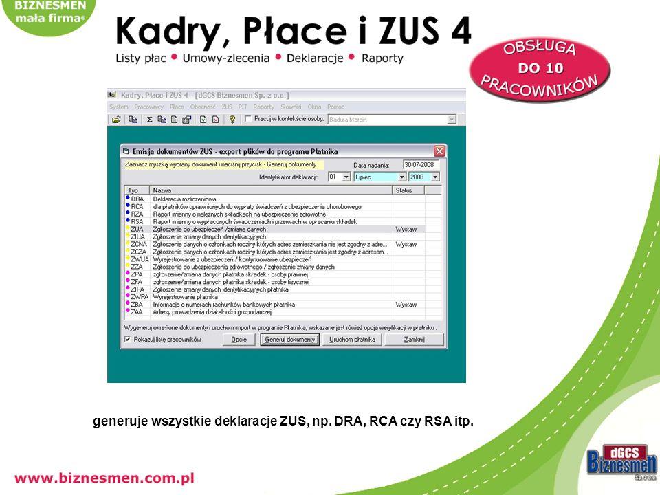 generuje wszystkie deklaracje ZUS, np. DRA, RCA czy RSA itp.
