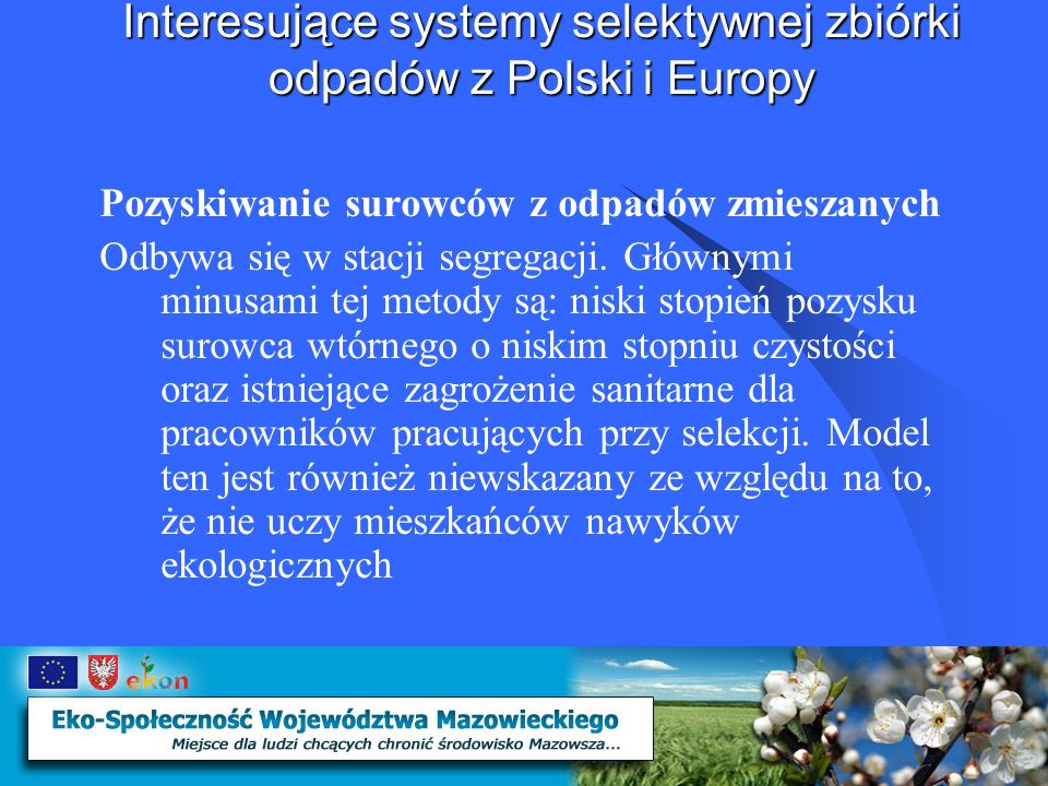 Interesujące systemy selektywnej zbiórki odpadów z Polski i Europy Stowarzyszenie Niepełnosprawni dla Środowiska EKON Stowarzyszenie Niepełnosprawni dla Środowiska EKON powstało w 2003 roku w wyniku wspólnej inicjatywy osób niepełnosprawnych i wszystkich tych, których zainteresowania i pasje związane są z ekologią i ochroną środowiska
