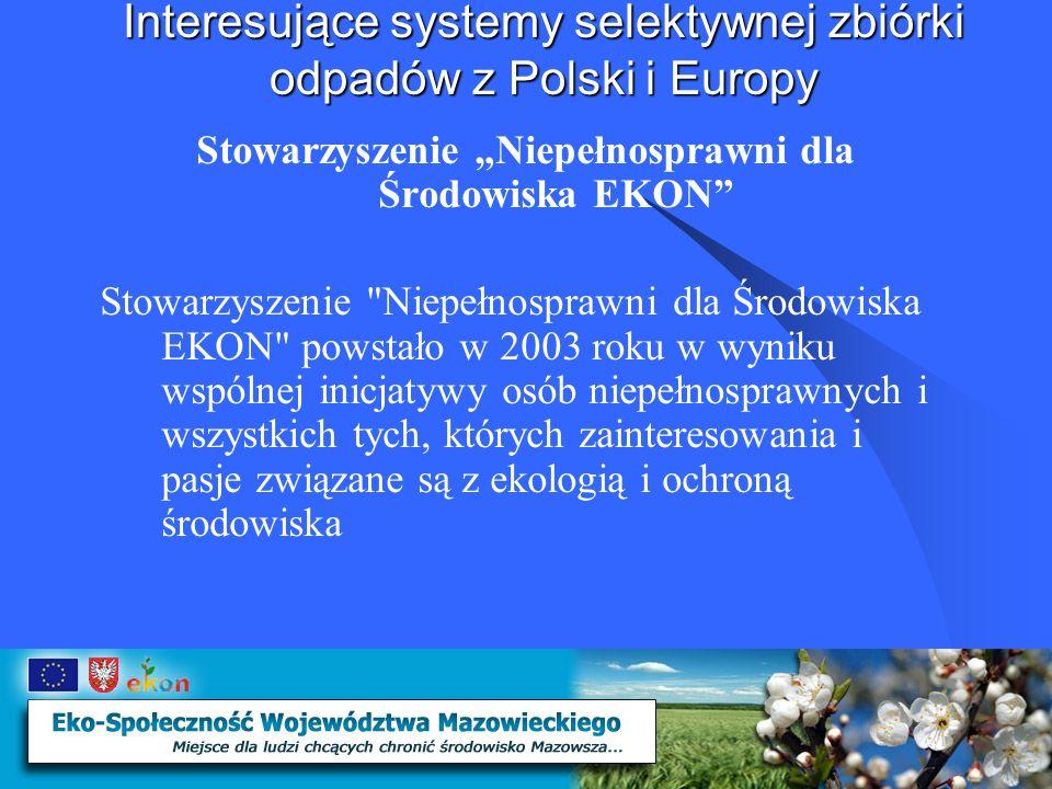 Interesujące systemy selektywnej zbiórki odpadów z Polski i Europy Stowarzyszenie Niepełnosprawni dla Środowiska EKON Stowarzyszenie Niepełnosprawni dla Środowiska EKON powstało w 2003 roku w wyniku wspólnej inicjatywy osób niepełnosprawnych i wszystkich tych, których zainteresowania i pasje związane są z ekologią i ochroną środowiska.