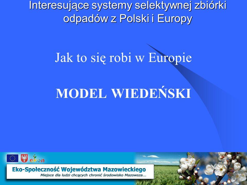 Interesujące systemy selektywnej zbiórki odpadów z Polski i Europy Model wiedeński kompleksowej gospodarki odpadami oparty jest na sposobie zarządzania wykorzystującym nowoczesne technologie skutecznego, efektywnego i proekologicznego zagospodarowania odpadów zapewniającego maksymalny odzysk zawartych w nich surowców użytecznych oraz energii.