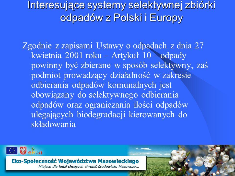 Interesujące systemy selektywnej zbiórki odpadów z Polski i Europy Korzyści wynikające z selektywnej zbiórki odpadów Redukcja masy i objętości odpadów kierowanych na wysypisko Wyeliminowanie substancji niebezpiecznych z odpadów Zmniejszenie zużycie surowców pierwotnych i energii Uzyskanie środków pieniężnych ze sprzedaży wyselekcjonowanych frakcji