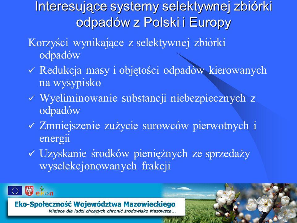 Interesujące systemy selektywnej zbiórki odpadów z Polski i Europy Funkcjonowanie gospodarki odpadami zgodnie z założeniami winno prowadzić do realizacji podstawowego celu, jakim jest ochrona środowiska i zmniejszenie negatywnego oddziaływania odpadów na życie i zdrowie człowieka oraz na środowisko