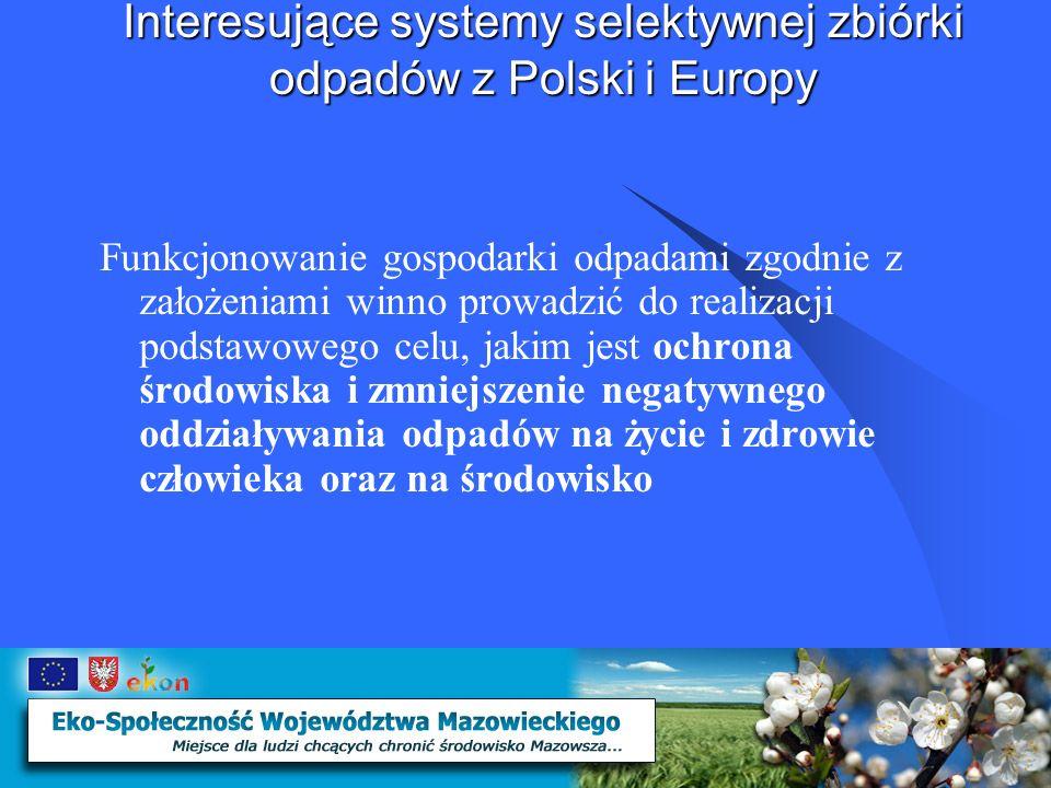 Interesujące systemy selektywnej zbiórki odpadów z Polski i Europy Ogólne zasady organizowania systemów selektywnej zbiórki odpadów przewidują etapowe wdrażania następujących rozwiązań z zakresu gromadzenia odpadów: Selektywna zbiórka u źródła powstania Kontenery ustawione w sąsiedztwie Zbiorcze punkty selektywnego gromadzenia odpadów Stacje segregacji odpadów