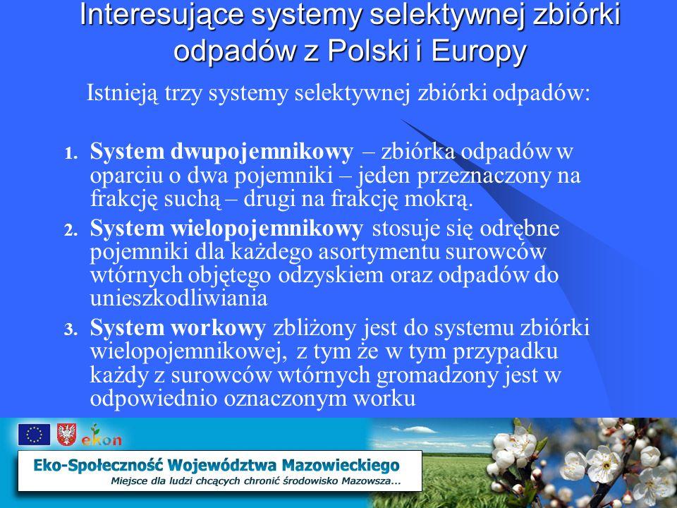 Interesujące systemy selektywnej zbiórki odpadów z Polski i Europy Selektywna zbiórka u źródła Prowadzenie selektywnego systemu zbiórki odpadów u źródła – w każdym gospodarstwie domowym jest najbardziej efektywnym sposobem selektywnej gospodarki odpadami.