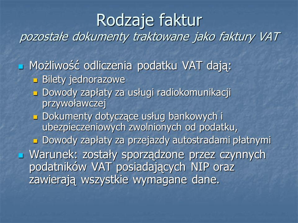 Rodzaje faktur pozostałe dokumenty traktowane jako faktury VAT Możliwość odliczenia podatku VAT dają: Możliwość odliczenia podatku VAT dają: Bilety je