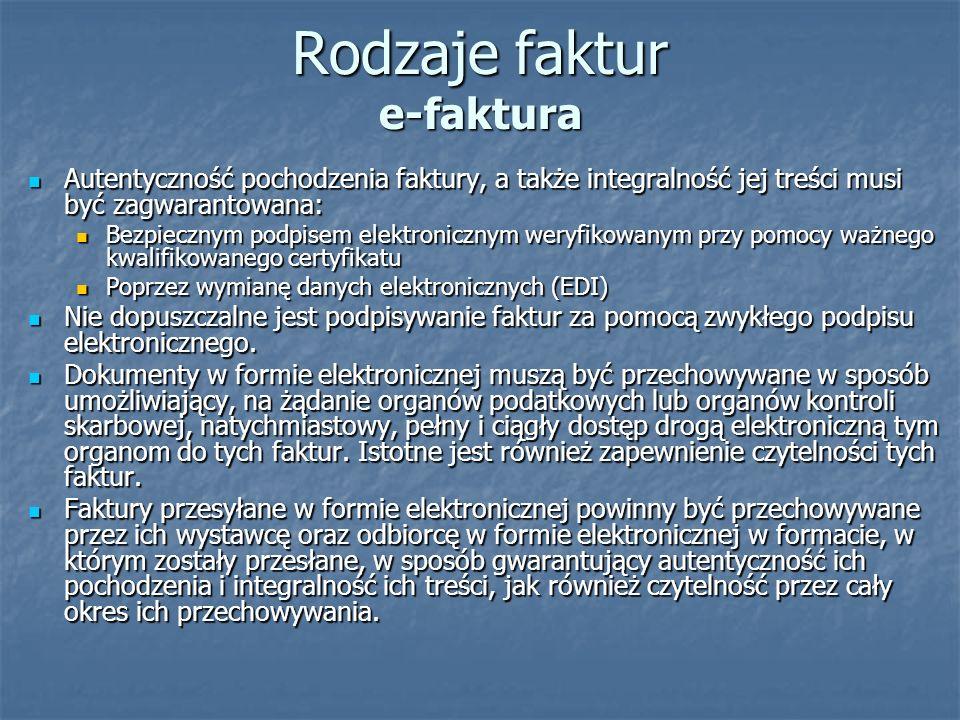Rodzaje faktur e-faktura Autentyczność pochodzenia faktury, a także integralność jej treści musi być zagwarantowana: Autentyczność pochodzenia faktury
