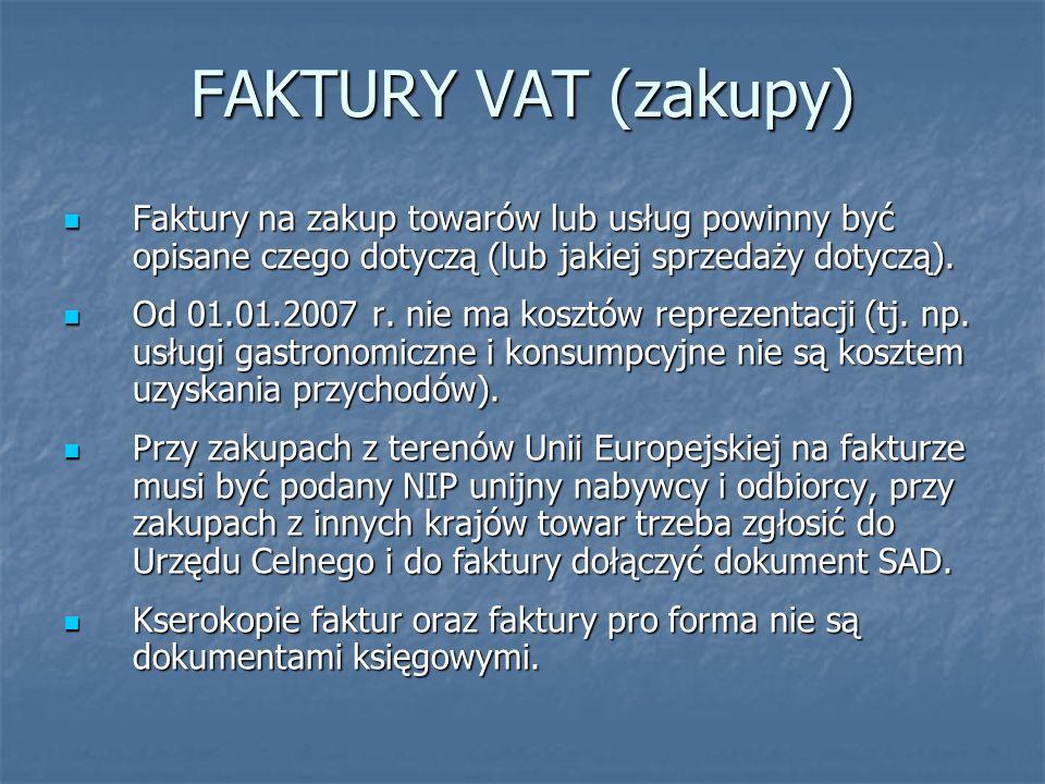 FAKTURY VAT (zakupy) Faktury na zakup towarów lub usług powinny być opisane czego dotyczą (lub jakiej sprzedaży dotyczą). Faktury na zakup towarów lub