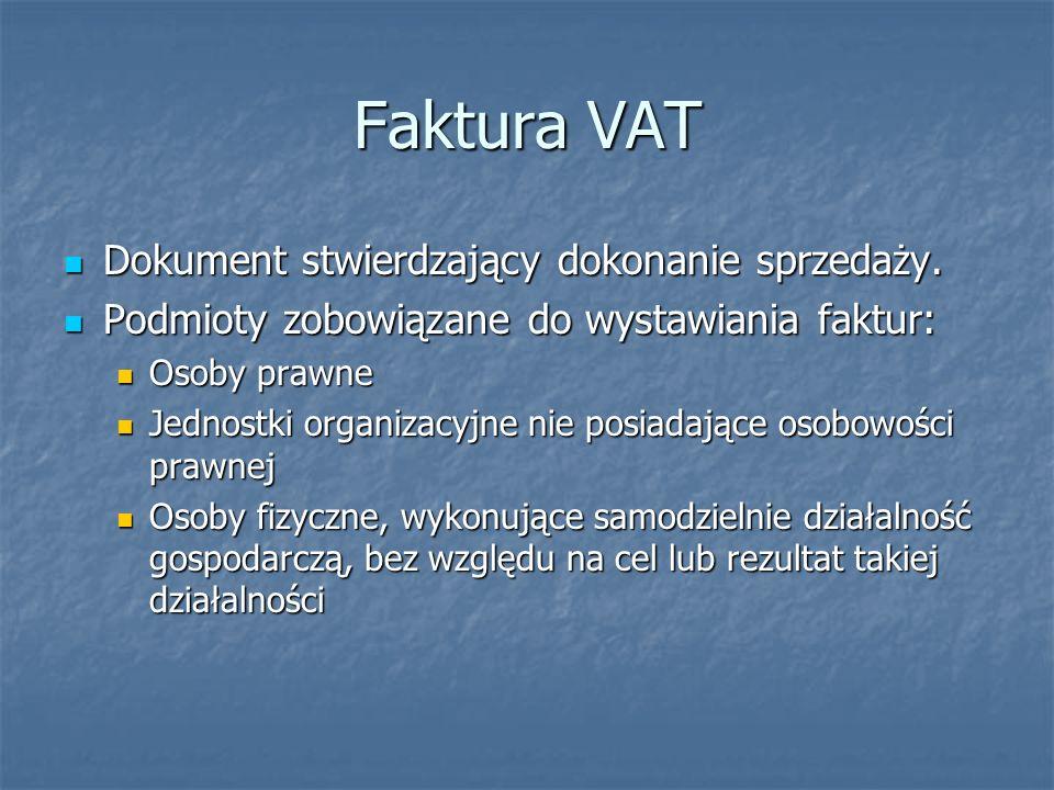 Faktura VAT Od obowiązku wystawiania faktur VAT istnieją wyjątki: Od obowiązku wystawiania faktur VAT istnieją wyjątki: Nie ma obowiązku wystawiania faktur VAT osobom nieprowadzącym działalności gospodarczej, chyba że osoby te zażądają udokumentowania transakcji fakturą (ale: wtedy obowiązek zarejestrowania transakcji za pomocą kasy rejestrującej – fiskalnej).