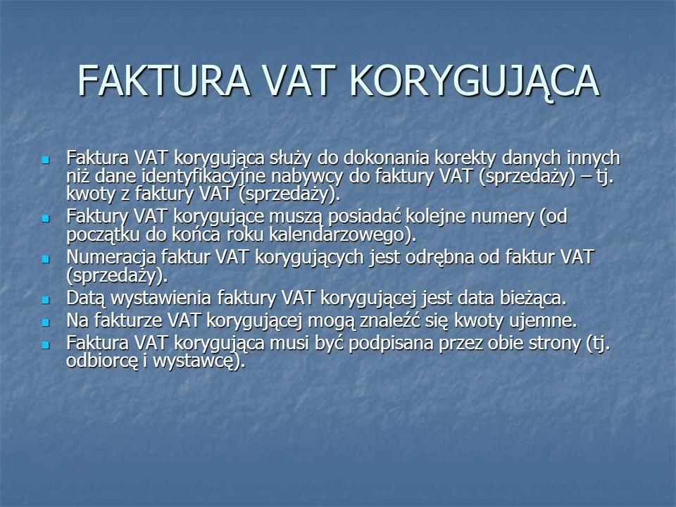 FAKTURA VAT KORYGUJĄCA Faktura VAT korygująca służy do dokonania korekty danych innych niż dane identyfikacyjne nabywcy do faktury VAT (sprzedaży) – t