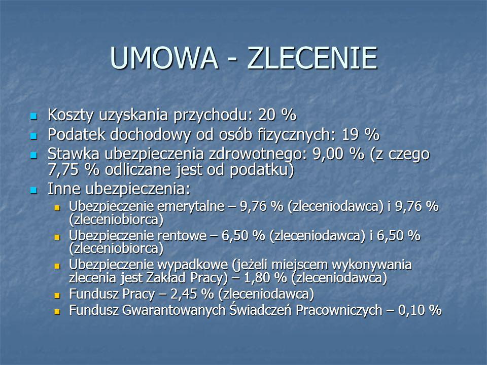 UMOWA - ZLECENIE Koszty uzyskania przychodu: 20 % Koszty uzyskania przychodu: 20 % Podatek dochodowy od osób fizycznych: 19 % Podatek dochodowy od osó