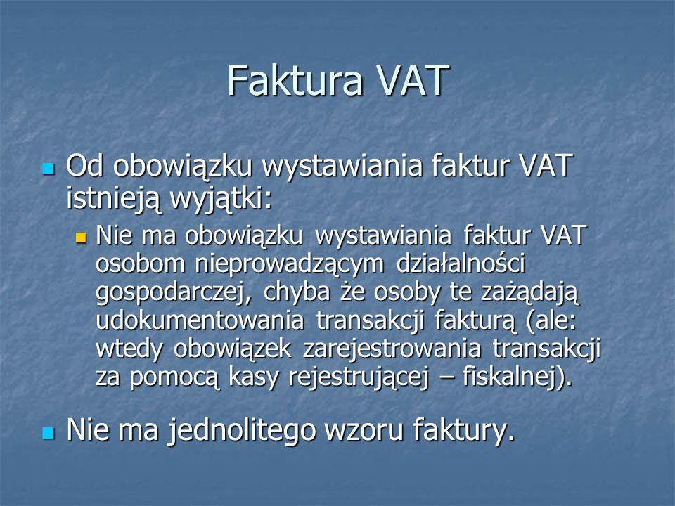 FAKTURA VAT elementy faktury: elementy faktury: data dokonania sprzedaży data dokonania sprzedaży cena jednostkowa bez podatku cena jednostkowa bez podatku podstawa opodatkowania podstawa opodatkowania stawka i kwota podatku stawka i kwota podatku kwota należności kwota należności dane dotyczące podatnika dane dotyczące podatnika dane dotyczące nabywcy dane dotyczące nabywcy (art.