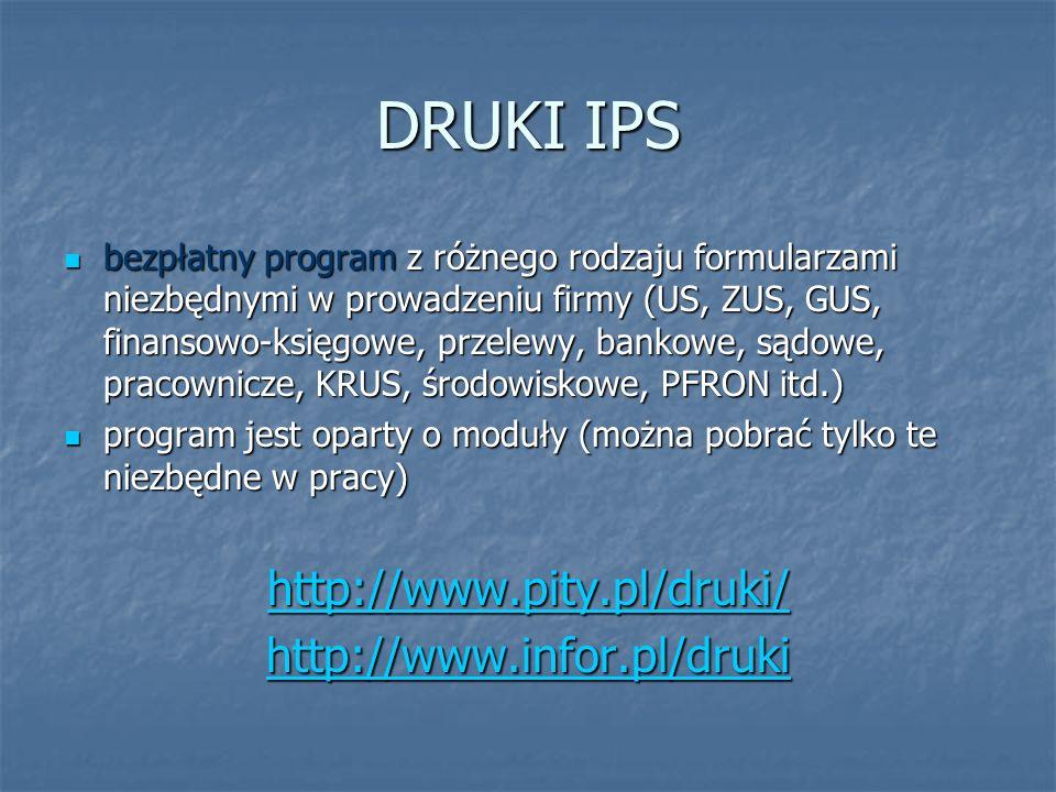 DRUKI IPS bezpłatny program z różnego rodzaju formularzami niezbędnymi w prowadzeniu firmy (US, ZUS, GUS, finansowo-księgowe, przelewy, bankowe, sądow