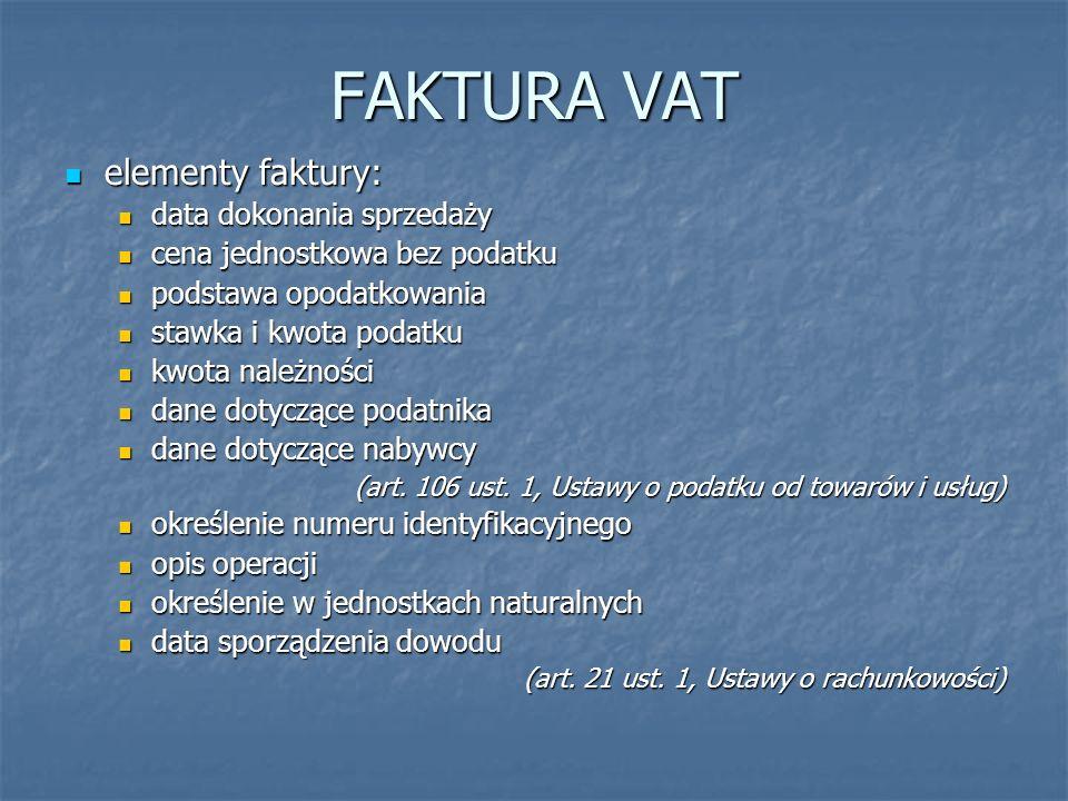 FAKTURA VAT elementy faktury: elementy faktury: data dokonania sprzedaży data dokonania sprzedaży cena jednostkowa bez podatku cena jednostkowa bez po