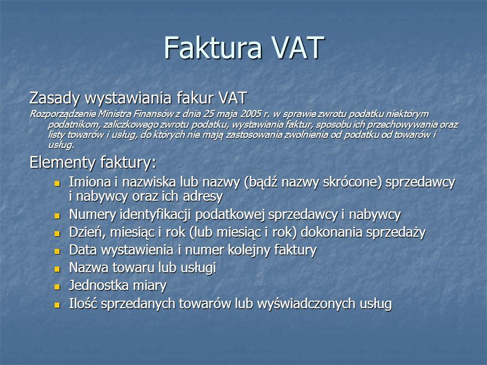 Faktura VAT Zasady wystawiania fakur VAT Rozporządzenie Ministra Finansów z dnia 25 maja 2005 r. w sprawie zwrotu podatku niektórym podatnikom, zalicz
