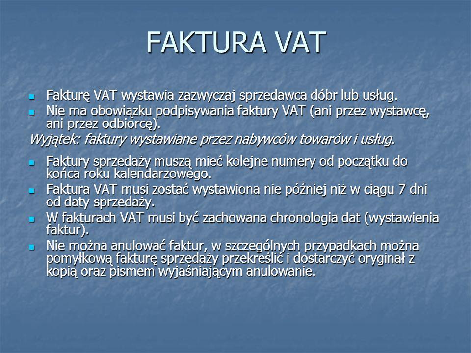 FAKTURA VAT Fakturę VAT wystawia zazwyczaj sprzedawca dóbr lub usług. Fakturę VAT wystawia zazwyczaj sprzedawca dóbr lub usług. Nie ma obowiązku podpi