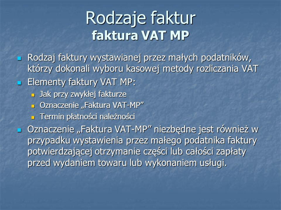 Rodzaje faktur faktura VAT MP Rodzaj faktury wystawianej przez małych podatników, którzy dokonali wyboru kasowej metody rozliczania VAT Rodzaj faktury
