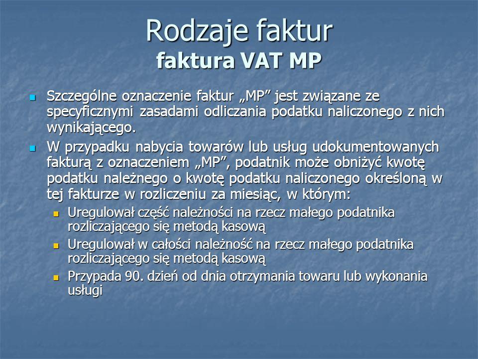Rodzaje faktur faktura VAT MP Szczególne oznaczenie faktur MP jest związane ze specyficznymi zasadami odliczania podatku naliczonego z nich wynikające