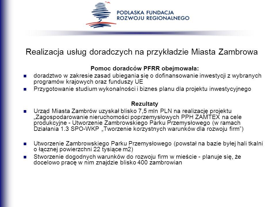 Realizacja usług doradczych na przykładzie Miasta Zambrowa Pomoc doradców PFRR obejmowała: doradztwo w zakresie zasad ubiegania się o dofinansowanie i