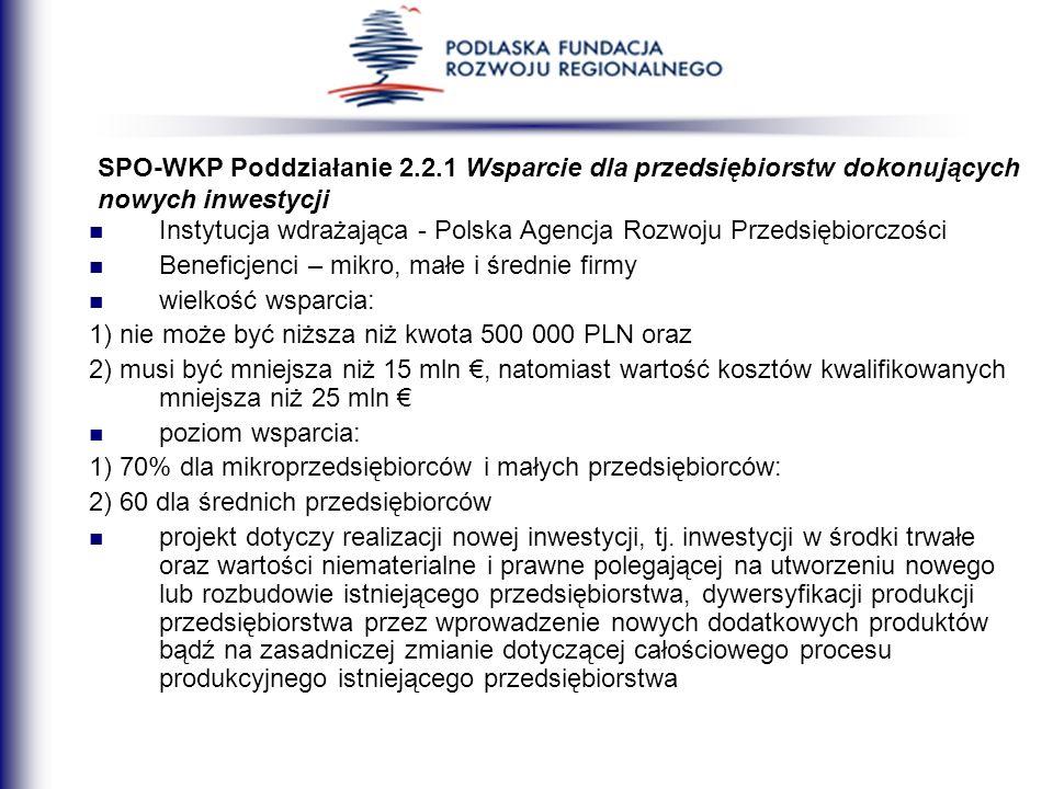 SPO-WKP Poddziałanie 2.2.1 Wsparcie dla przedsiębiorstw dokonujących nowych inwestycji Instytucja wdrażająca - Polska Agencja Rozwoju Przedsiębiorczoś