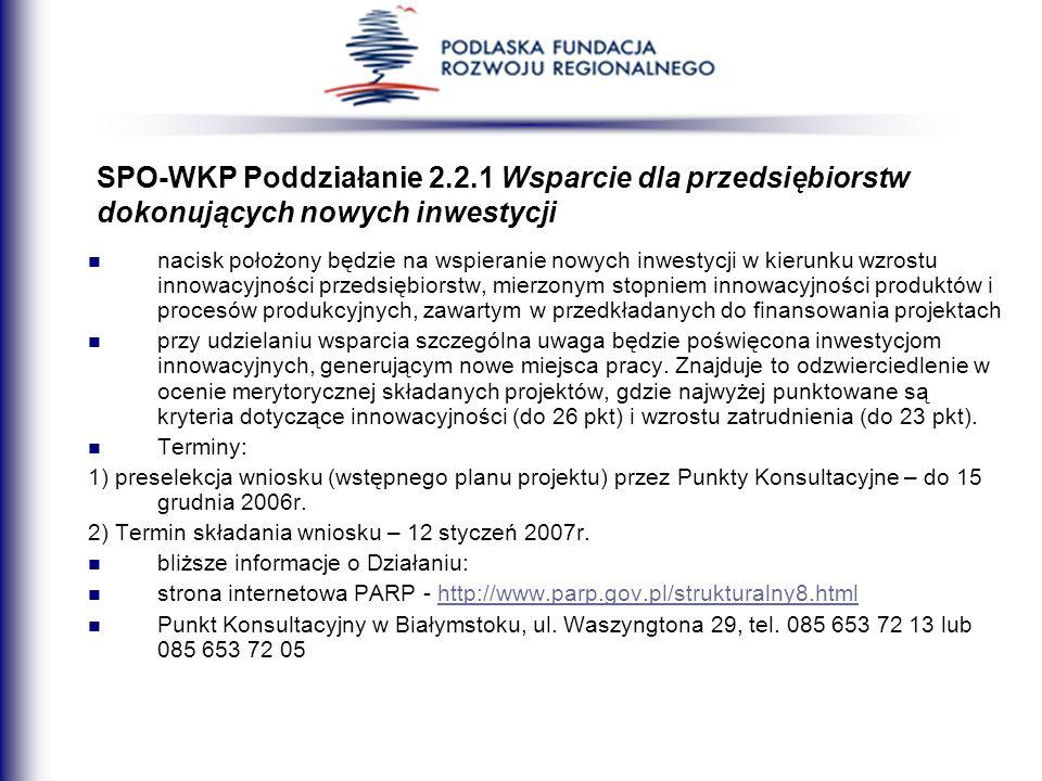 SPO-WKP Poddziałanie 2.2.1 Wsparcie dla przedsiębiorstw dokonujących nowych inwestycji nacisk położony będzie na wspieranie nowych inwestycji w kierun