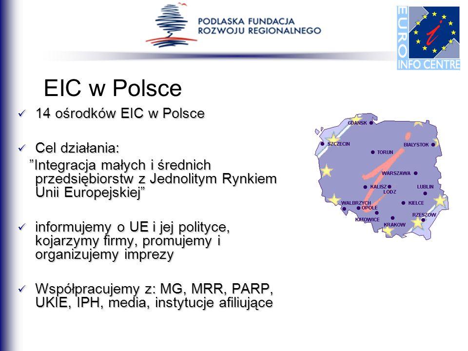 EIC w Polsce 14 ośrodków EIC w Polsce 14 ośrodków EIC w Polsce Cel działania: Cel działania: Integracja małych i średnich przedsiębiorstw z Jednolitym