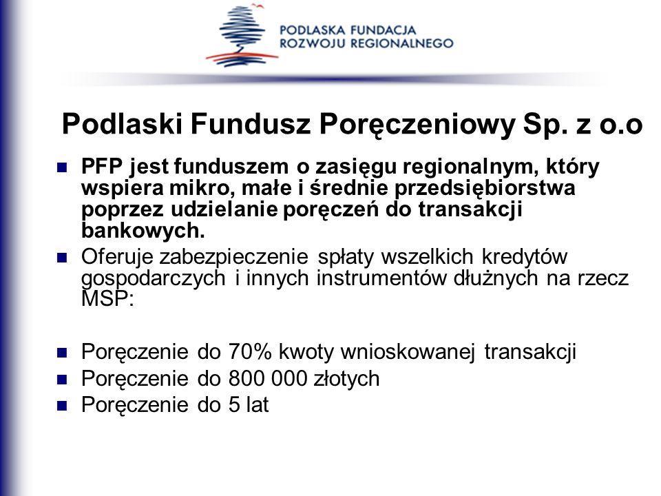 Podlaski Fundusz Poręczeniowy Sp. z o.o PFP jest funduszem o zasięgu regionalnym, który wspiera mikro, małe i średnie przedsiębiorstwa poprzez udziela