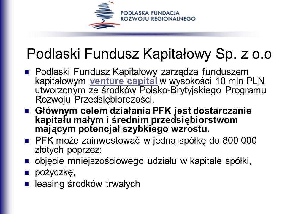 Podlaski Fundusz Kapitałowy Sp. z o.o Podlaski Fundusz Kapitałowy zarządza funduszem kapitałowym venture capital w wysokości 10 mln PLN utworzonym ze