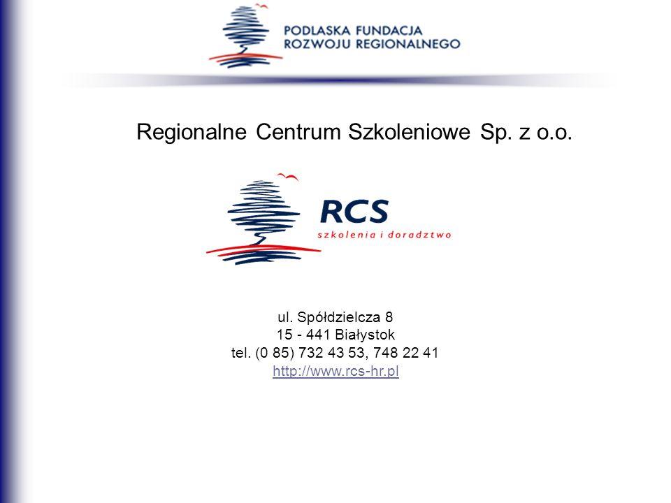Regionalne Centrum Szkoleniowe Sp. z o.o. ul. Spółdzielcza 8 15 - 441 Białystok tel. (0 85) 732 43 53, 748 22 41 http://www.rcs-hr.pl http://www.rcs-h