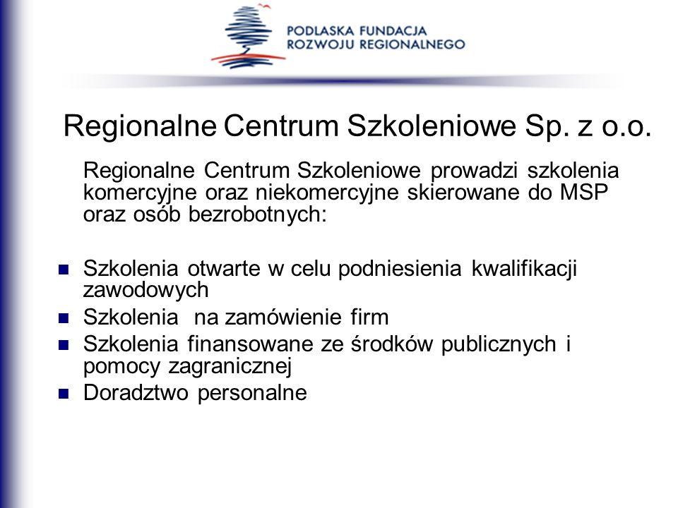 Regionalne Centrum Szkoleniowe Sp. z o.o. Regionalne Centrum Szkoleniowe prowadzi szkolenia komercyjne oraz niekomercyjne skierowane do MSP oraz osób