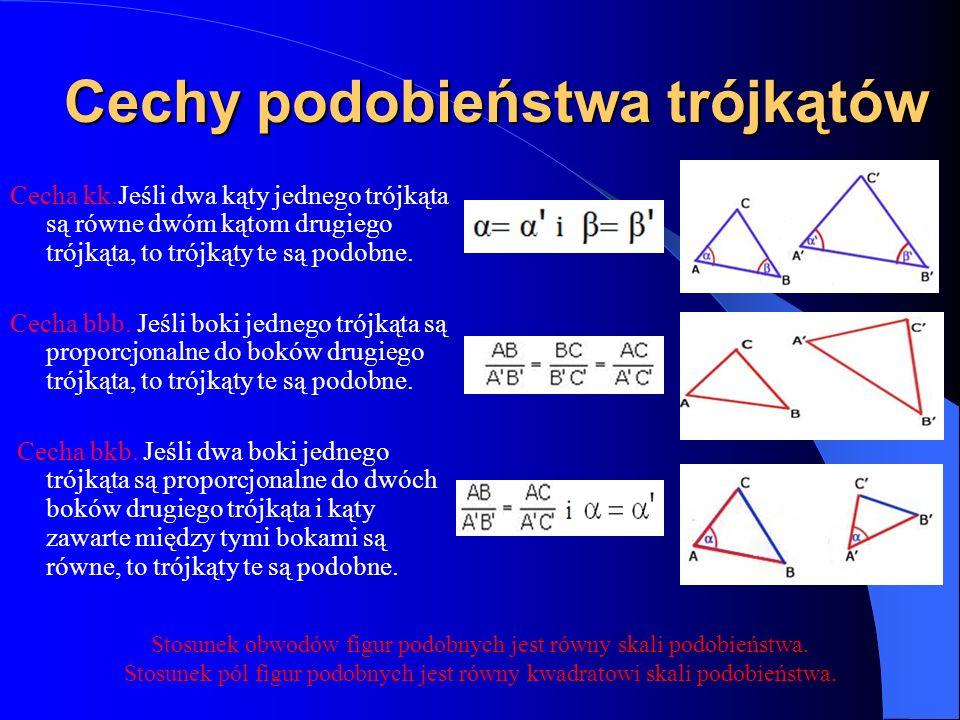 Cechy podobieństwa trójkątów Cecha kk.Jeśli dwa kąty jednego trójkąta są równe dwóm kątom drugiego trójkąta, to trójkąty te są podobne.
