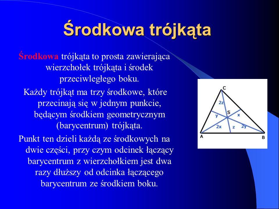 Środkowa trójkąta Środkowa trójkąta to prosta zawierająca wierzchołek trójkąta i środek przeciwległego boku.