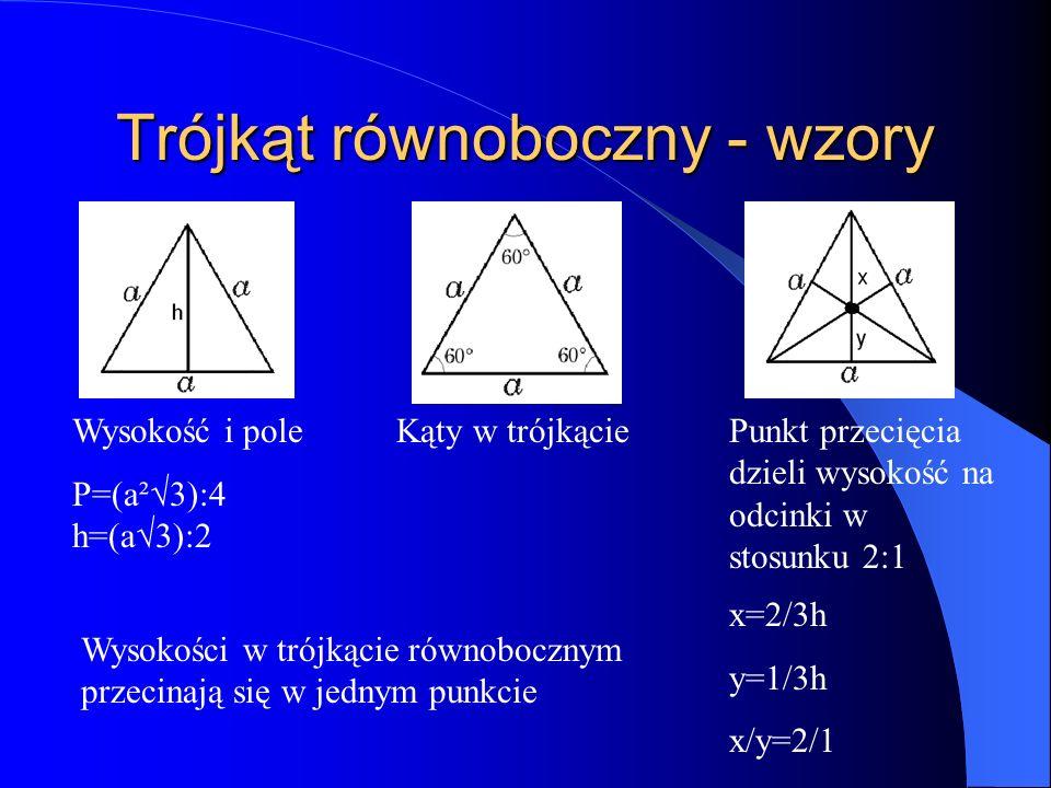 Trójkąt równoboczny - wzory Wysokość i pole P=(a²3):4 h=(a3):2 Kąty w trójkąciePunkt przecięcia dzieli wysokość na odcinki w stosunku 2:1 x=2/3h y=1/3h x/y=2/1 Wysokości w trójkącie równobocznym przecinają się w jednym punkcie