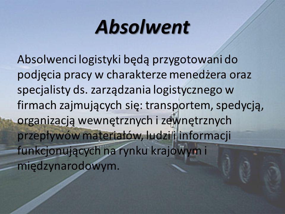 Absolwent Absolwenci logistyki będą przygotowani do podjęcia pracy w charakterze menedżera oraz specjalisty ds. zarządzania logistycznego w firmach za