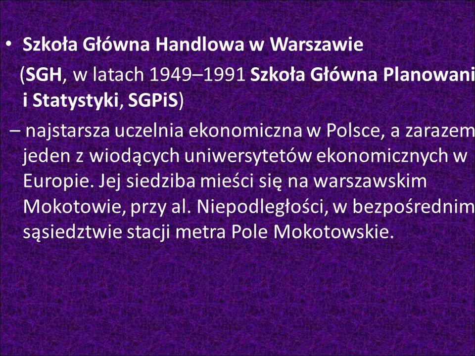 Szkoła Główna Handlowa w Warszawie (SGH, w latach 1949–1991 Szkoła Główna Planowania i Statystyki, SGPiS) – najstarsza uczelnia ekonomiczna w Polsce,