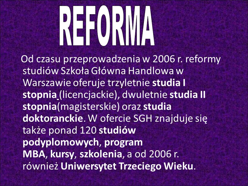 Od czasu przeprowadzenia w 2006 r. reformy studiów Szkoła Główna Handlowa w Warszawie oferuje trzyletnie studia I stopnia (licencjackie), dwuletnie st