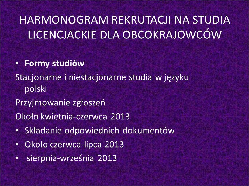 HARMONOGRAM REKRUTACJI NA STUDIA LICENCJACKIE DLA OBCOKRAJOWCÓW Formy studiów Stacjonarne i niestacjonarne studia w języku polski Przyjmowanie zgłosze