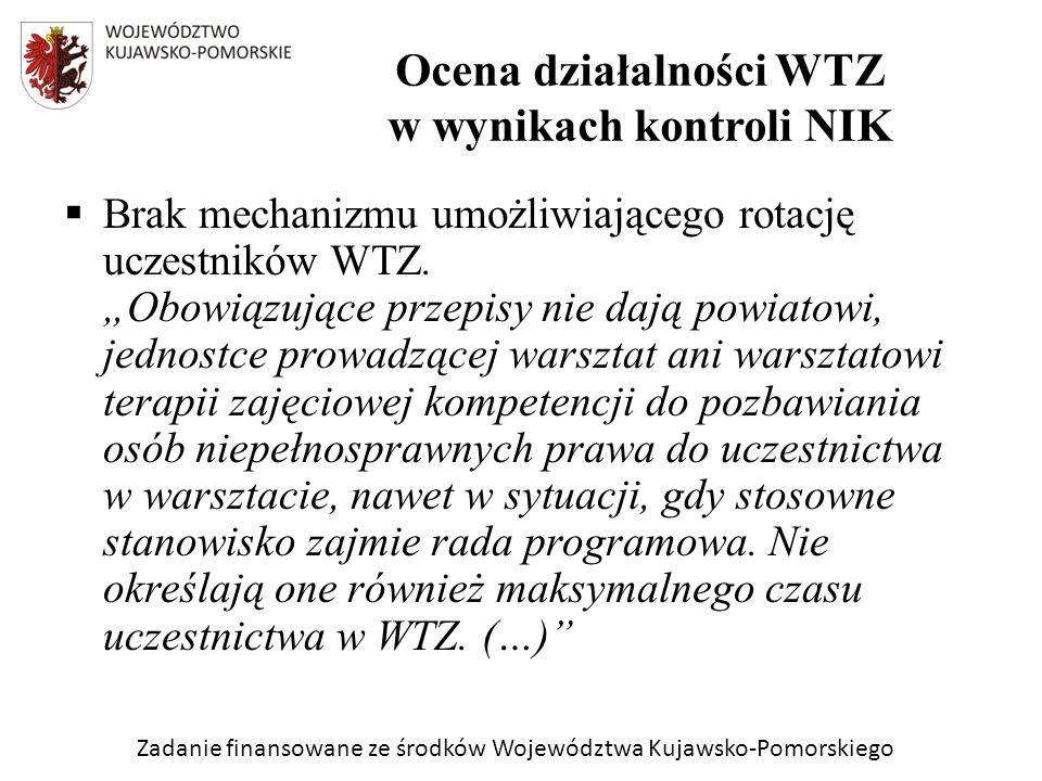 Zadanie finansowane ze środków Województwa Kujawsko-Pomorskiego Brak mechanizmu umożliwiającego rotację uczestników WTZ.
