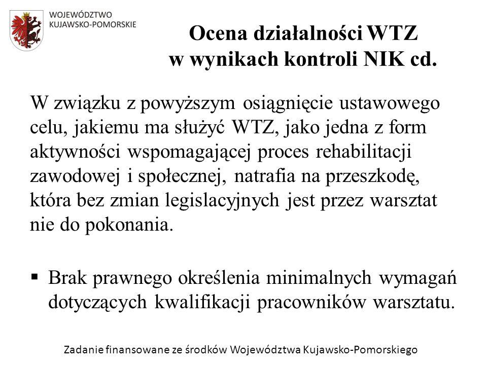 Zadanie finansowane ze środków Województwa Kujawsko-Pomorskiego W związku z powyższym osiągnięcie ustawowego celu, jakiemu ma służyć WTZ, jako jedna z form aktywności wspomagającej proces rehabilitacji zawodowej i społecznej, natrafia na przeszkodę, która bez zmian legislacyjnych jest przez warsztat nie do pokonania.