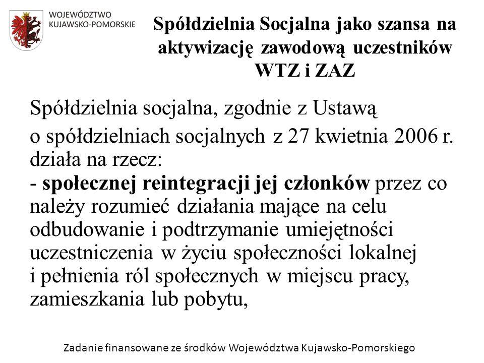 Zadanie finansowane ze środków Województwa Kujawsko-Pomorskiego Spółdzielnia socjalna, zgodnie z Ustawą o spółdzielniach socjalnych z 27 kwietnia 2006 r.