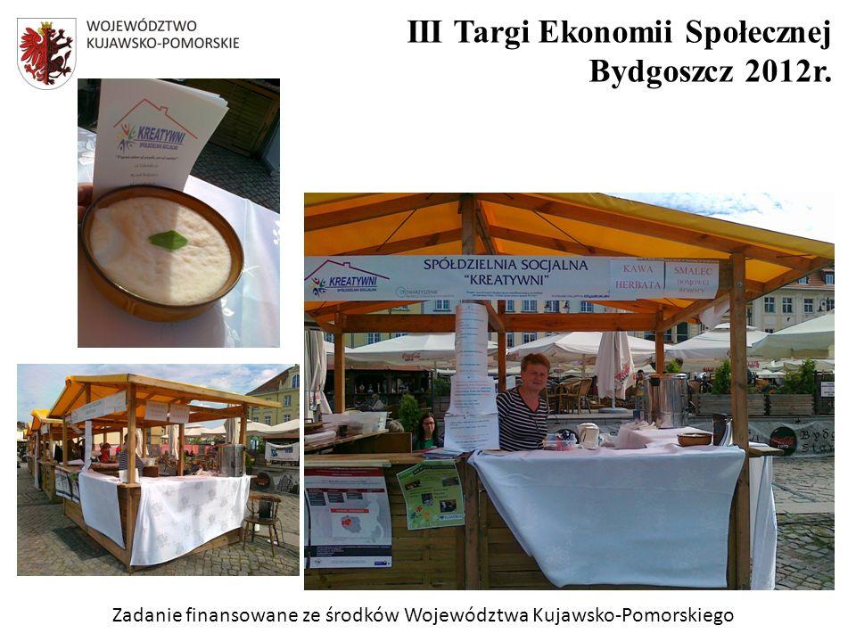 Zadanie finansowane ze środków Województwa Kujawsko-Pomorskiego III Targi Ekonomii Społecznej Bydgoszcz 2012r.