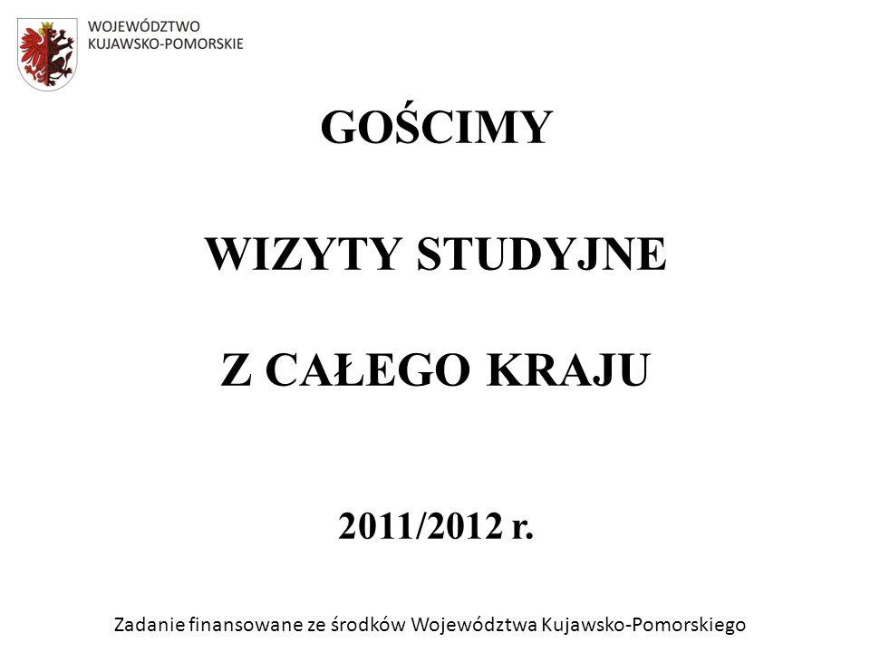 Zadanie finansowane ze środków Województwa Kujawsko-Pomorskiego GOŚCIMY WIZYTY STUDYJNE Z CAŁEGO KRAJU 2011/2012 r.
