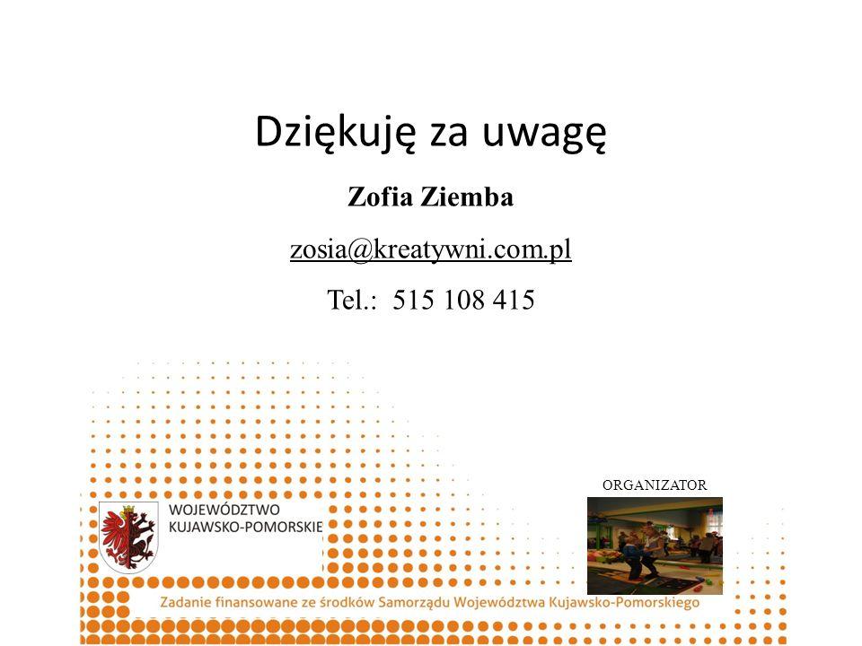 Dziękuję za uwagę Zofia Ziemba zosia@kreatywni.com.pl Tel.: 515 108 415 ORGANIZATOR