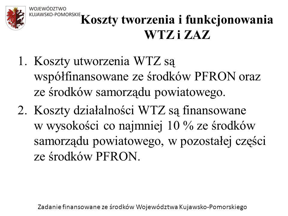 Zadanie finansowane ze środków Województwa Kujawsko-Pomorskiego 1.Koszty utworzenia WTZ są współfinansowane ze środków PFRON oraz ze środków samorządu powiatowego.