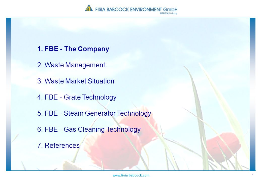 2 www.fisia-babcock.com 1. FBE - The Company 2. Waste Management 3. Waste Market Situation 4. FBE - Grate Technology 5. FBE - Steam Generator Technolo